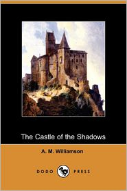 The Castle Of The Shadows - A. M. Williamson