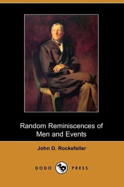 Random Reminiscences of Men and Events (Dodo Press) - Rockefeller, John D.