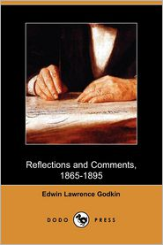 Reflections and Comments, 1865-1895 - Edwin Lawrence Godkin