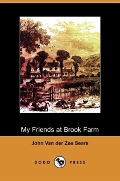 My Friends at Brook Farm (Dodo Press) - Sears, John Van Der Zee
