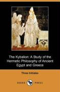 The Kybalion: A Study of the Hermetic Philosophy of Ancient Egypt and Greece (Dodo Press)
