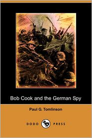 Bob Cook And The German Spy - Paul G. Tomlinson