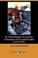 Sir Henry Morgan, Buccaneer: A Romance of the Spanish Main (Illustrated Edition) (Dodo Press)