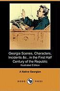 Georgia Scenes, Characters, Incidents &C., in the First Half Century of the Republic (Illustrated Edition) (Dodo Press)