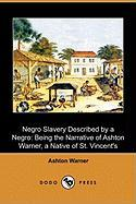 Negro Slavery Described by a Negro: Being the Narrative of Ashton Warner, a Native of St. Vincent's (Dodo Press)