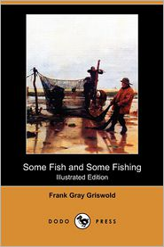 Some Fish And Some Fishing (Illustrated Edition) (Dodo Press)