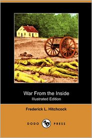 War From The Inside (Illustrated Edition) (Dodo Press) - Frederick L. Hitchcock
