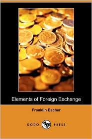 Elements Of Foreign Exchange (Dodo Press) - Franklin Escher