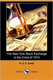The New York Stock Exchange In The Crisis Of 1914 (Dodo Press) - H. G. S. Noble