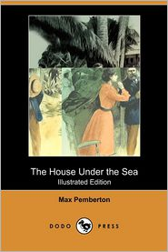 The House Under The Sea (Illustrated Edition) (Dodo Press) - Max Pemberton