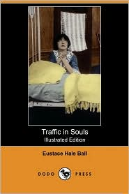 Traffic In Souls (Illustrated Edition) (Dodo Press) - Eustace Hale Ball