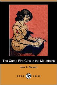 The Camp Fire Girls In The Mountains (Dodo Press) - Jane L. Stewart