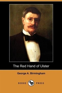 The Red Hand of Ulster (Dodo Press) - Birmingham, George A.