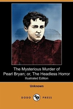 The Mysterious Murder of Pearl Bryan Or, the Headless Horror (Illustrated Edition) (Dodo Press) - Unknown