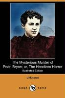 The Mysterious Murder of Pearl Bryan; Or, the Headless Horror (Illustrated Edition) (Dodo Press)