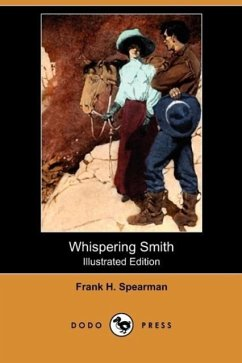 Whispering Smith (Illustrated Edition) (Dodo Press) - Spearman, Frank H.