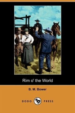 Rim O' the World (Dodo Press) - Bower, B. M.