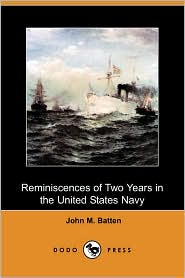 Reminiscences of Two Years in the United States Navy (Dodo Press) - John M. Batten
