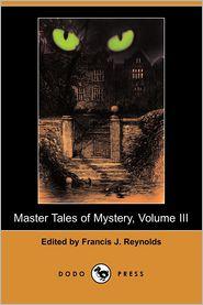 Master Tales Of Mystery, Volume Iii - Francis J. Reynolds (Editor)