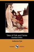 Pyle, Katharine: Tales of Folk and Fairies (Illustrated Edition) (Dodo Press)