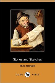 Stories and Sketches (Dodo Press) - H. S. Caswell