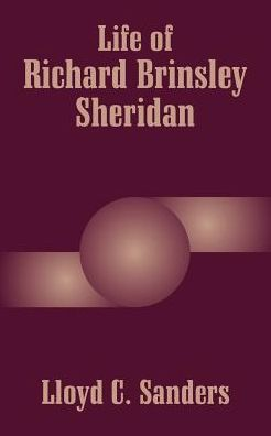 Life Of Richard Brinsley Sheridan - Lloyd C. Sanders