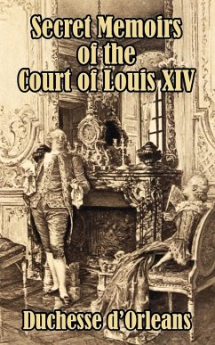 Secret Memoirs of the Court of Louis XIV - Duchesse, D'Orleans