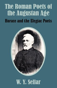The Roman Poets of the Augustan Age: Horace and the Elegiac Poets - Sellar, William Young