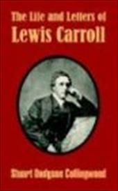 The Life and Letters of Lewis Carroll - Collingwood, Stuart Dodgson