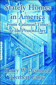 Stately Homes in America: From Colonial Times to the Present Day - Harry W. Desmond