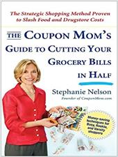 The Coupon Mom's Guide to Cutting Your Grocery Bills in Half: The Strategic Shopping Method Proven to Slash Food and Drugstore Cos - Nelson, Stephanie
