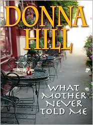 What Mother Never Told Me - Donna Hill