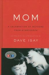 Mom: A Celebration of Mothers from Storycorps - Isay, Dave