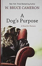 A Dog's Purpose: [A Novel for Humans] - Cameron, W. Bruce