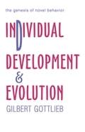 Individual Development and Evolution: The Genesis of Novel Behavior - Gottlieb, Gilbert