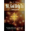 911, God Help Us - A Journalist's Tale of Faith: How Losing a Brother in Sept. 11 Terrorist Attack Transformed Reporter into a Witness for God. - Roy L. Williams
