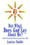 But What Does God Say about Me?: Discovering and Embracing Your True Value
