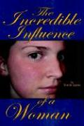 The Incredible Influence of a Woman