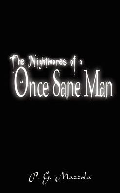 The Nightmares of a Once Sane Man - P.G. Mazzola