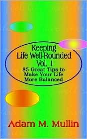 Keeping Life Well-Rounded : 85 Great Tips to Make Your Life More Balanced