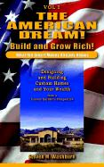 The American Dream! Build and Grow Rich! What the Smart Money Already: Designing and Building Custom Homes and Your Wealth from a Custom Builder's Per