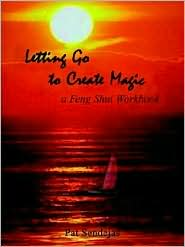 Letting Go to Create Magic: A Feng Shui Workbook - Pat Sendejas