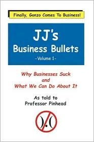 Jj's Business Bullets -Volume 1: Why Businesses Suck and What We Can Do about It - Frederick Talbott