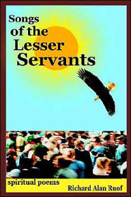Songs of the Lesser Servants: Spiritual Poems: Spiritual Poems - Richard Alan Ruof