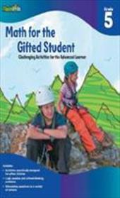 Math for the Gifted Student, Grade 5: Challenging Activities for the Advanced Learner - Denega, Danielle / Haslam, John
