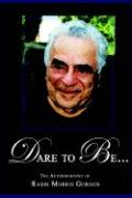 Dare to Be... the Autobiography of Rabbi Morris Gordon