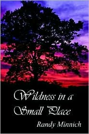 Wildness in a Small Place - Randy Minnich