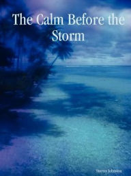 The Calm Before the Storm - Stormy Johnston
