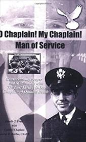 O Chaplain! My Chaplain! Man of Service: Conversation, Prayer and Meditation with the Last Living D-Day Chaplain of Omaha Beach - Frese, Janelle T. / Russell Barber, George