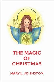 The Magic of Christmas - Mary L. Johnston, Manufactured by Trafford Publishing